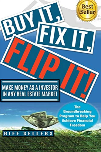 Buy It, Fix it, Flip It: Make money as an investor in any Real Estate Market