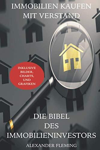 Immobilien kaufen mit Verstand - Die Bibel des Immobilieninvestors