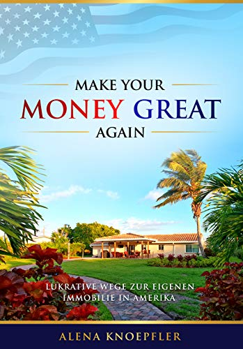 Make Your Money Great Again: Lukrative Wege zur eigenen Immobilie in Amerika
